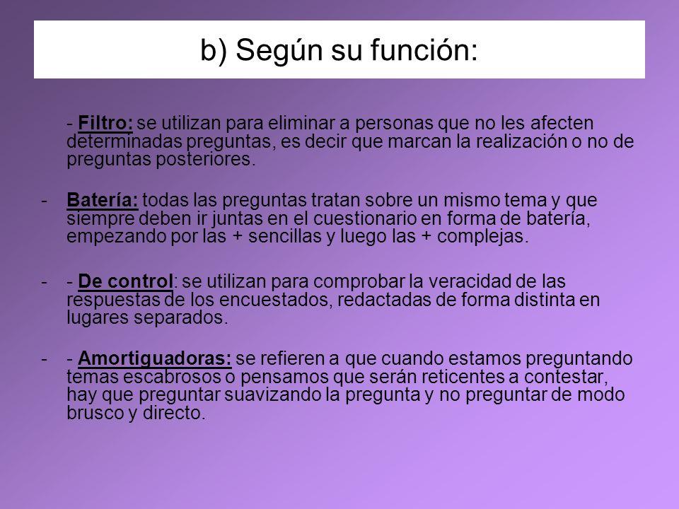b) Según su función: - Filtro: se utilizan para eliminar a personas que no les afecten determinadas preguntas, es decir que marcan la realización o no
