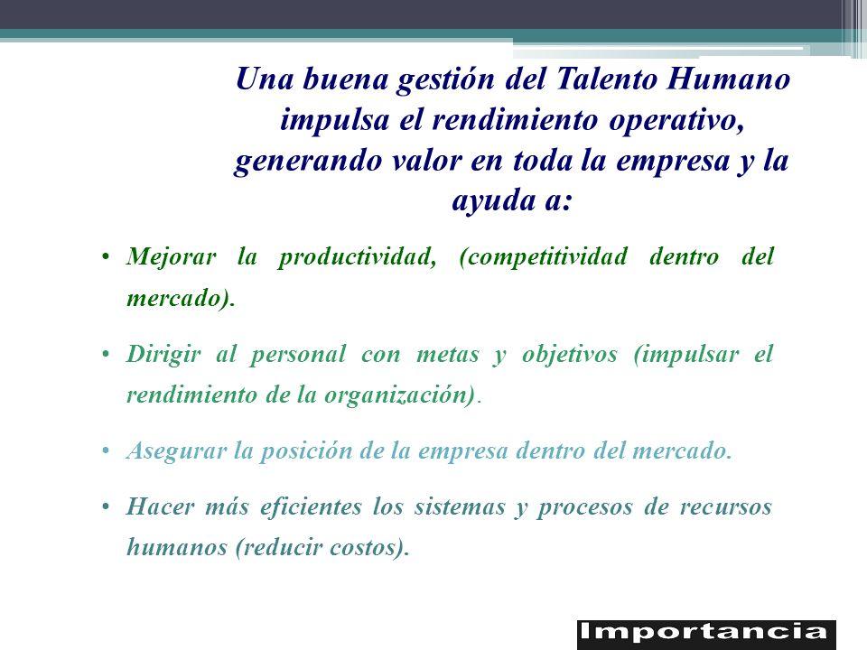 Una buena gestión del Talento Humano impulsa el rendimiento operativo, generando valor en toda la empresa y la ayuda a: Mejorar la productividad, (com