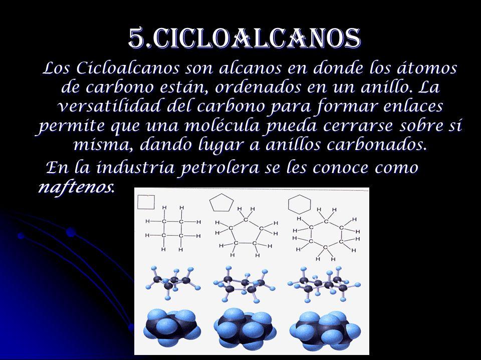 5.Cicloalcanos 5.Cicloalcanos Los Cicloalcanos son alcanos en donde los átomos de carbono están, ordenados en un anillo. La versatilidad del carbono p