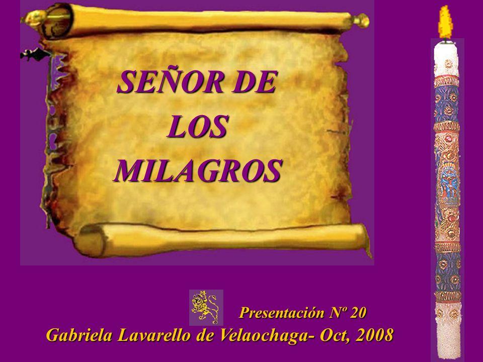 Presentación Nº 20 Presentación Nº 20 Gabriela Lavarello de Velaochaga- Oct, 2008 SEÑOR DE LOS MILAGROS