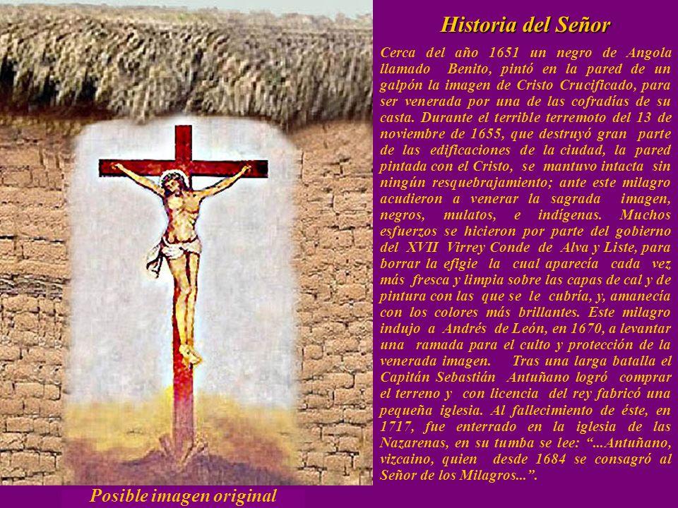 Historia del Señor Historia del Señor Cerca del año 1651 un negro de Angola llamado Benito, pintó en la pared de un galpón la imagen de Cristo Crucificado, para ser venerada por una de las cofradías de su casta.