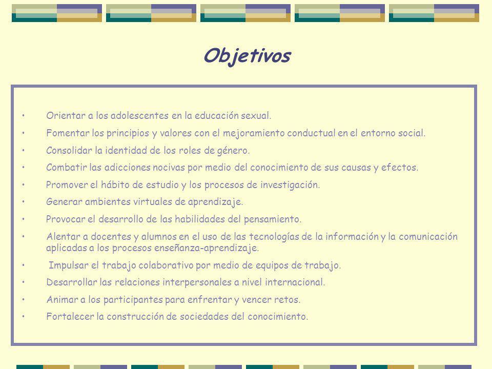 Objetivos Orientar a los adolescentes en la educación sexual. Fomentar los principios y valores con el mejoramiento conductual en el entorno social. C