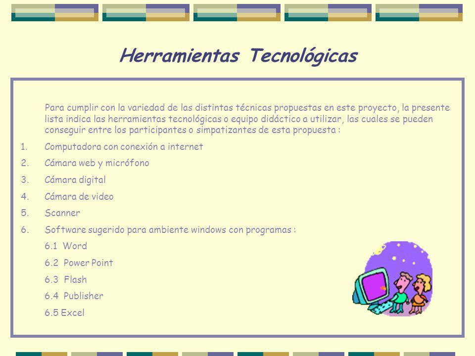 Herramientas Tecnológicas Para cumplir con la variedad de las distintas técnicas propuestas en este proyecto, la presente lista indica las herramienta