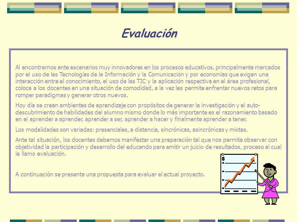 Evaluación Al encontrarnos ante escenarios muy innovadores en los procesos educativos, principalmente marcados por el uso de las Tecnologías de la Inf