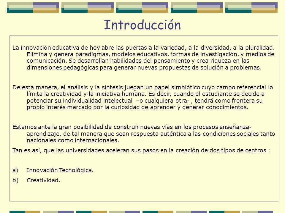 Introducción La innovación educativa de hoy abre las puertas a la variedad, a la diversidad, a la pluralidad. Elimina y genera paradigmas, modelos edu