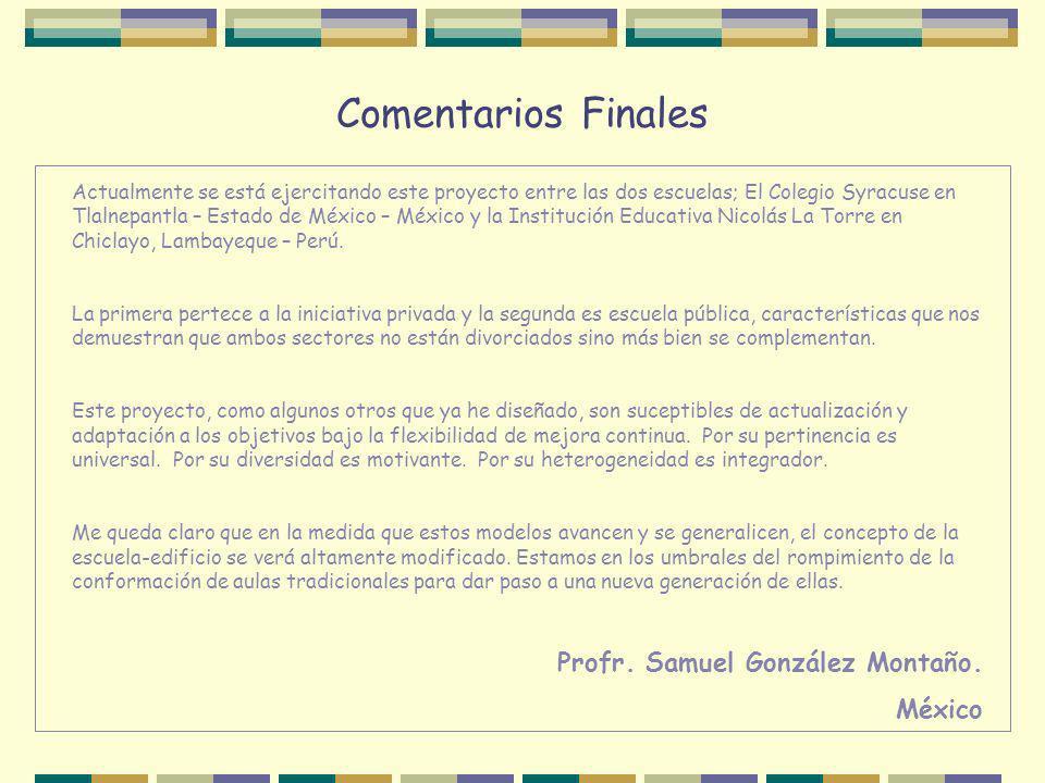 Comentarios Finales Actualmente se está ejercitando este proyecto entre las dos escuelas; El Colegio Syracuse en Tlalnepantla – Estado de México – Méx