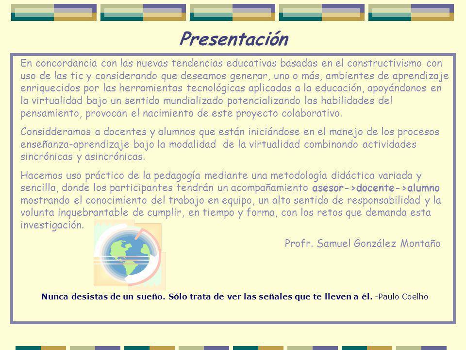 Presentación En concordancia con las nuevas tendencias educativas basadas en el constructivismo con uso de las tic y considerando que deseamos generar
