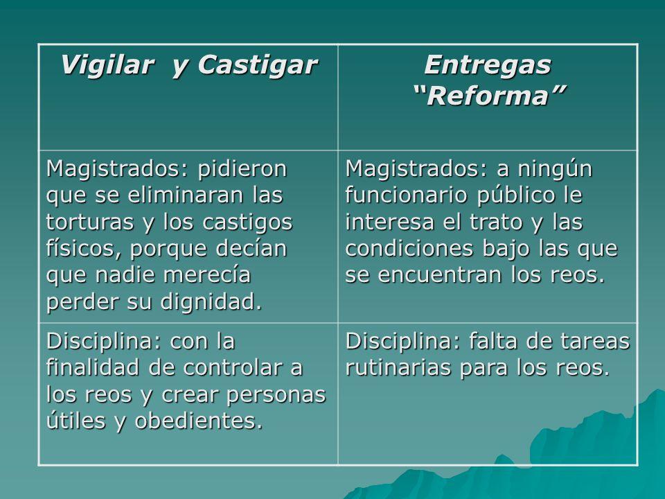 Vigilar y Castigar Entregas Reforma Magistrados: pidieron que se eliminaran las torturas y los castigos físicos, porque decían que nadie merecía perder su dignidad.