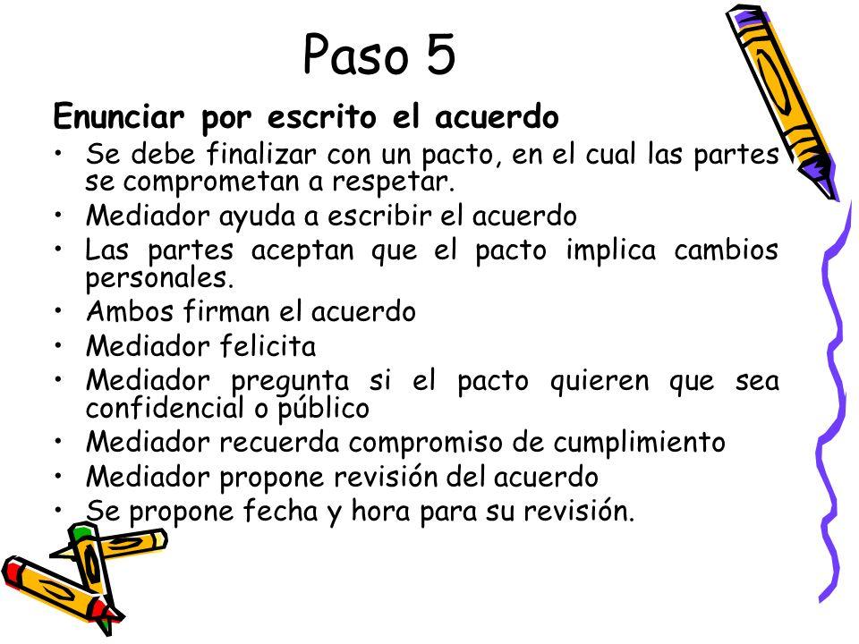 Paso 5 Enunciar por escrito el acuerdo Se debe finalizar con un pacto, en el cual las partes se comprometan a respetar. Mediador ayuda a escribir el a