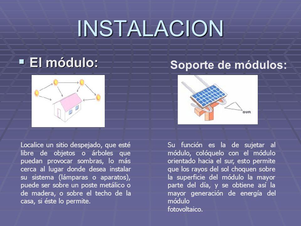 INSTALACION El módulo: El módulo: Soporte de módulos: Localice un sitio despejado, que esté libre de objetos o árboles que puedan provocar sombras, lo