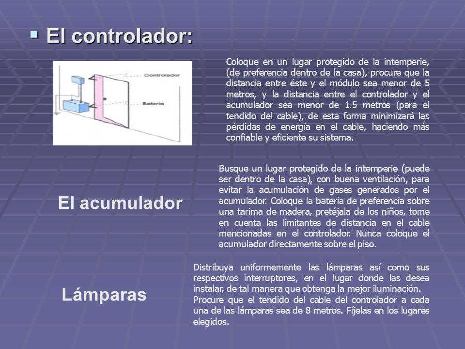 El controlador: El controlador: El acumulador Lámparas Coloque en un lugar protegido de la intemperie, (de preferencia dentro de la casa), procure que