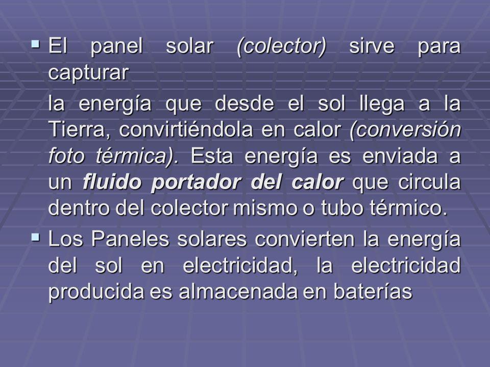 El panel solar (colector) sirve para capturar El panel solar (colector) sirve para capturar la energía que desde el sol llega a la Tierra, convirtiénd