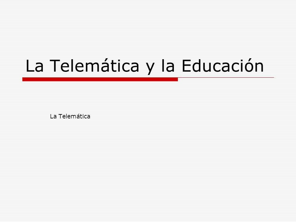 La Telemática y la Educación La Telemática