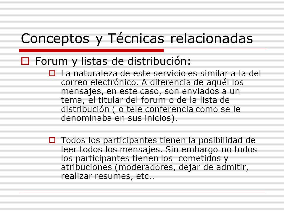 Conceptos y Técnicas relacionadas Forum y listas de distribución: La naturaleza de este servicio es similar a la del correo electrónico. A diferencia