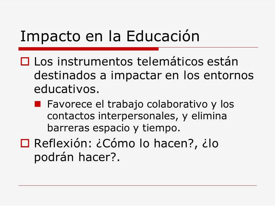 Impacto en la Educación Los instrumentos telemáticos están destinados a impactar en los entornos educativos. Favorece el trabajo colaborativo y los co