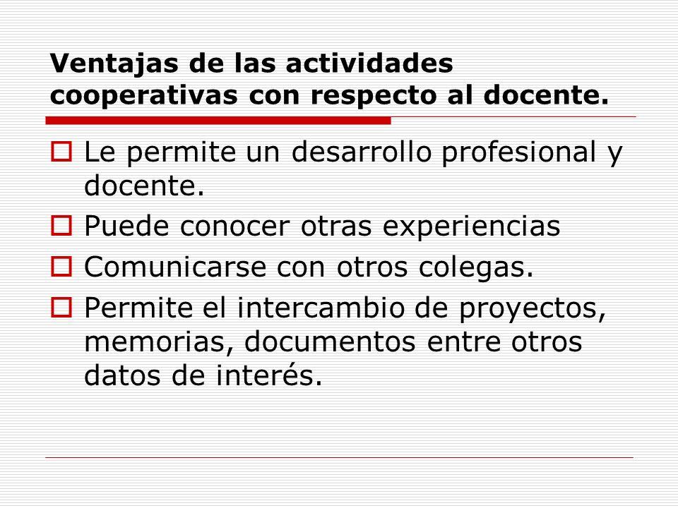 Ventajas de las actividades cooperativas con respecto al docente. Le permite un desarrollo profesional y docente. Puede conocer otras experiencias Com
