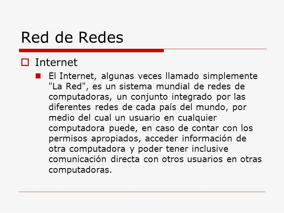 Red de Redes Internet El Internet, algunas veces llamado simplemente