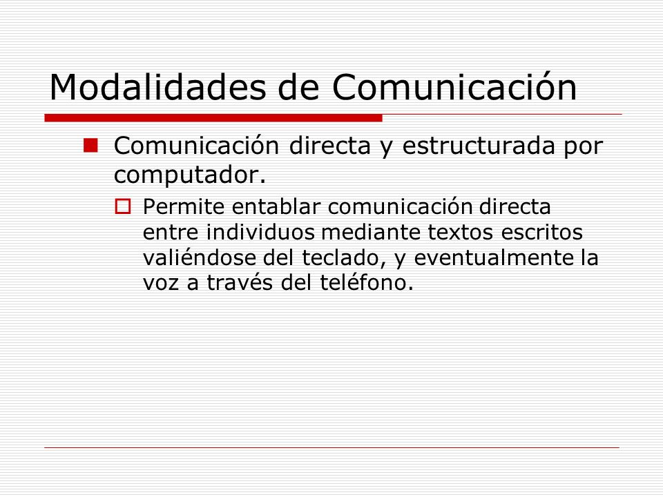 Modalidades de Comunicación Comunicación directa y estructurada por computador. Permite entablar comunicación directa entre individuos mediante textos