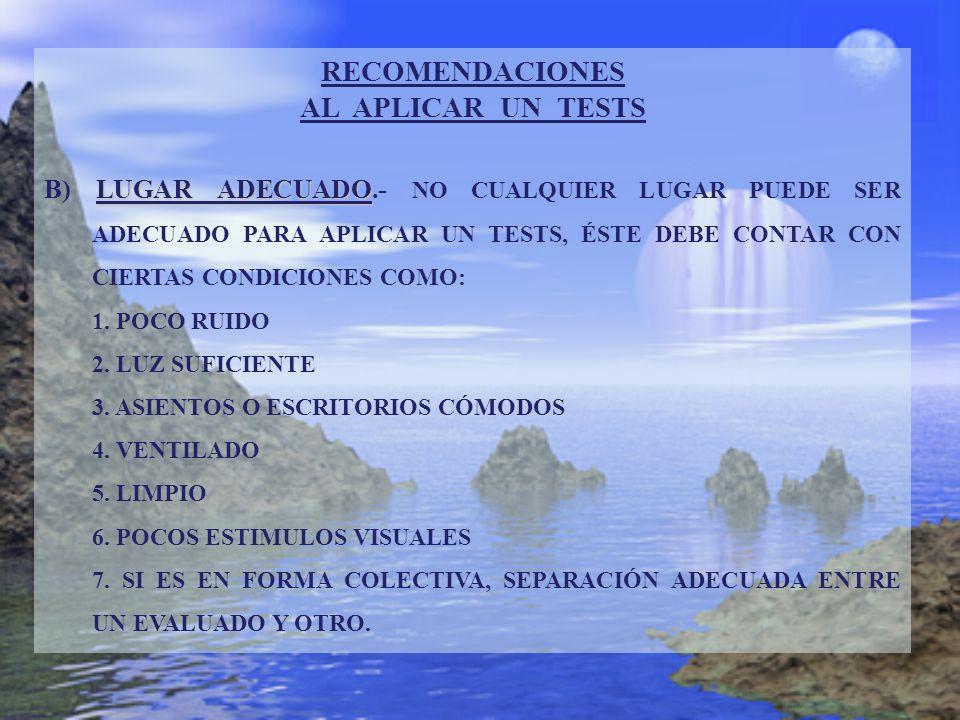 RECOMENDACIONES AL APLICAR UN TESTS LUGAR ADECUADO B) LUGAR ADECUADO.- NO CUALQUIER LUGAR PUEDE SER ADECUADO PARA APLICAR UN TESTS, ÉSTE DEBE CONTAR C