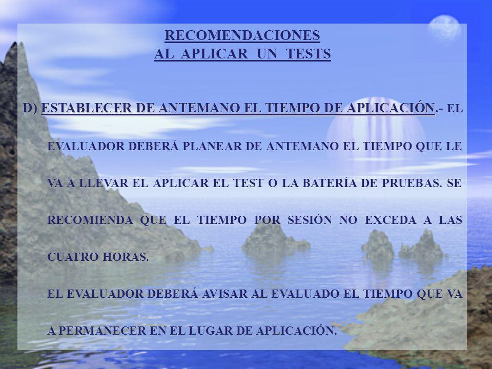 RECOMENDACIONES AL APLICAR UN TESTS ESTABLECER DE ANTEMANO EL TIEMPO DE APLICACIÓN D) ESTABLECER DE ANTEMANO EL TIEMPO DE APLICACIÓN.- EL EVALUADOR DE