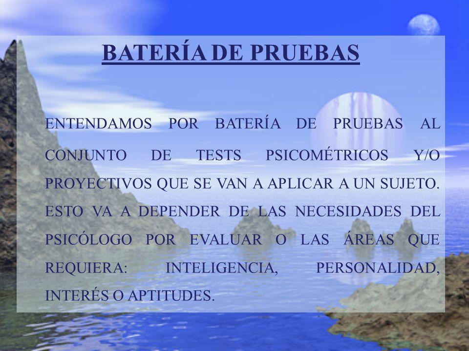 BATERÍA DE PRUEBAS ENTENDAMOS POR BATERÍA DE PRUEBAS AL CONJUNTO DE TESTS PSICOMÉTRICOS Y/O PROYECTIVOS QUE SE VAN A APLICAR A UN SUJETO. ESTO VA A DE