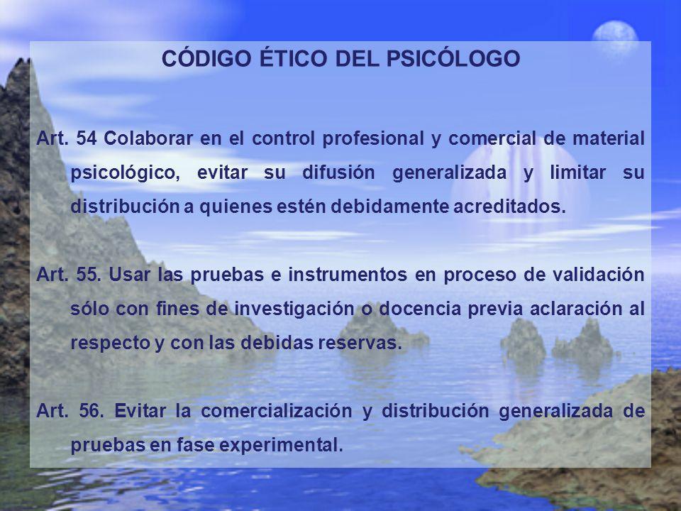 CÓDIGO ÉTICO DEL PSICÓLOGO Art. 54 Colaborar en el control profesional y comercial de material psicológico, evitar su difusión generalizada y limitar