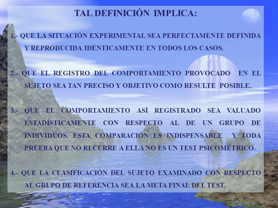 TAL DEFINICIÓN IMPLICA: 1.- QUE LA SITUACIÓN EXPERIMENTAL SEA PERFECTAMENTE DEFINIDA Y REPRODUCIDA IDÉNTICAMENTE EN TODOS LOS CASOS. 2.- QUE EL REGIST