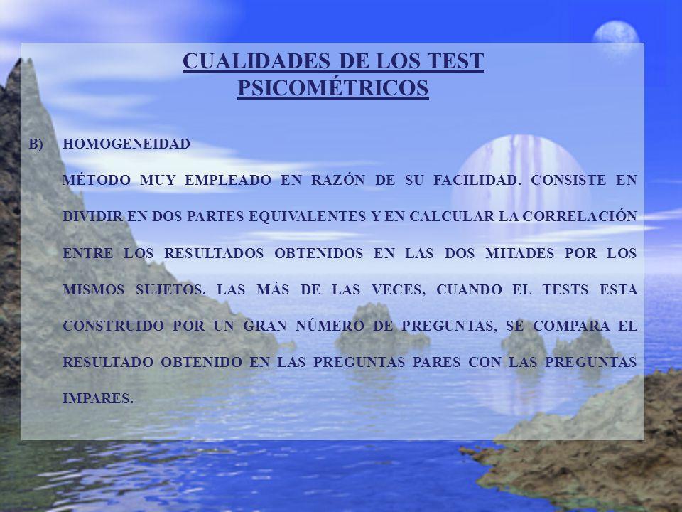 CUALIDADES DE LOS TEST PSICOMÉTRICOS B)HOMOGENEIDAD MÉTODO MUY EMPLEADO EN RAZÓN DE SU FACILIDAD. CONSISTE EN DIVIDIR EN DOS PARTES EQUIVALENTES Y EN