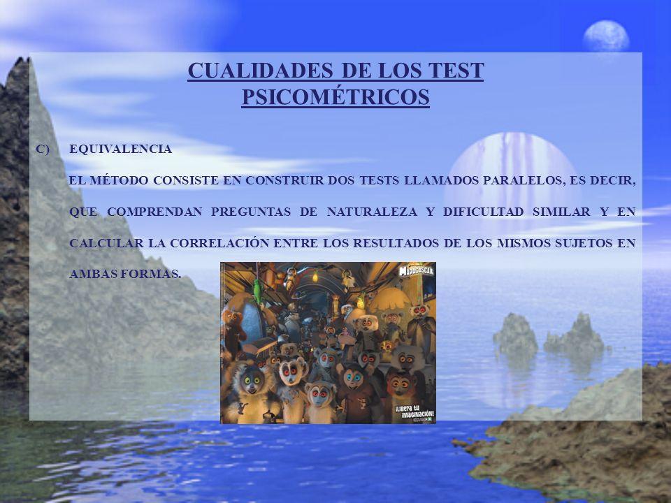 CUALIDADES DE LOS TEST PSICOMÉTRICOS C)EQUIVALENCIA EL MÉTODO CONSISTE EN CONSTRUIR DOS TESTS LLAMADOS PARALELOS, ES DECIR, QUE COMPRENDAN PREGUNTAS D