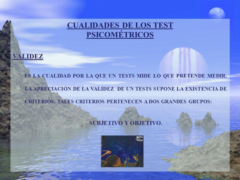 CUALIDADES DE LOS TEST PSICOMÉTRICOS VALIDEZ ES LA CUALIDAD POR LA QUE UN TESTS MIDE LO QUE PRETENDE MEDIR. LA APRECIACIÓN DE LA VALIDEZ DE UN TESTS S