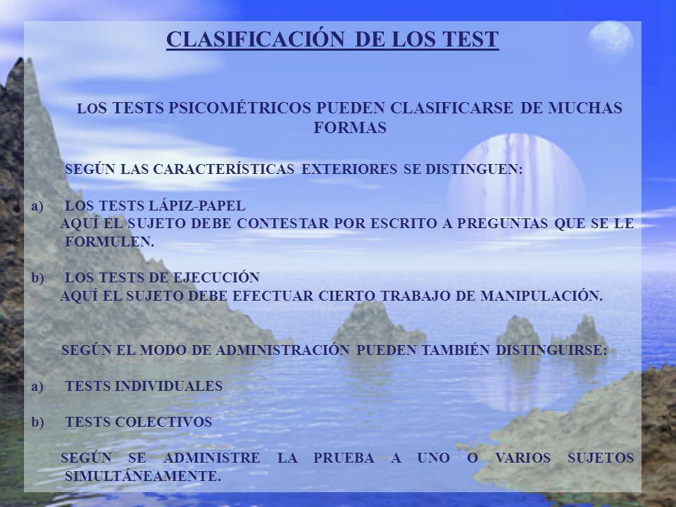 CLASIFICACIÓN DE LOS TEST LO S TESTS PSICOMÉTRICOS PUEDEN CLASIFICARSE DE MUCHAS FORMAS SEGÚN LAS CARACTERÍSTICAS EXTERIORES SE DISTINGUEN: a)LOS TEST