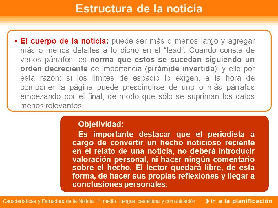 Características y Estructura de la Noticia 1° medio Lengua castellana y comunicación Estructura de la noticia Siguiendo el modelo de noticia visto, la