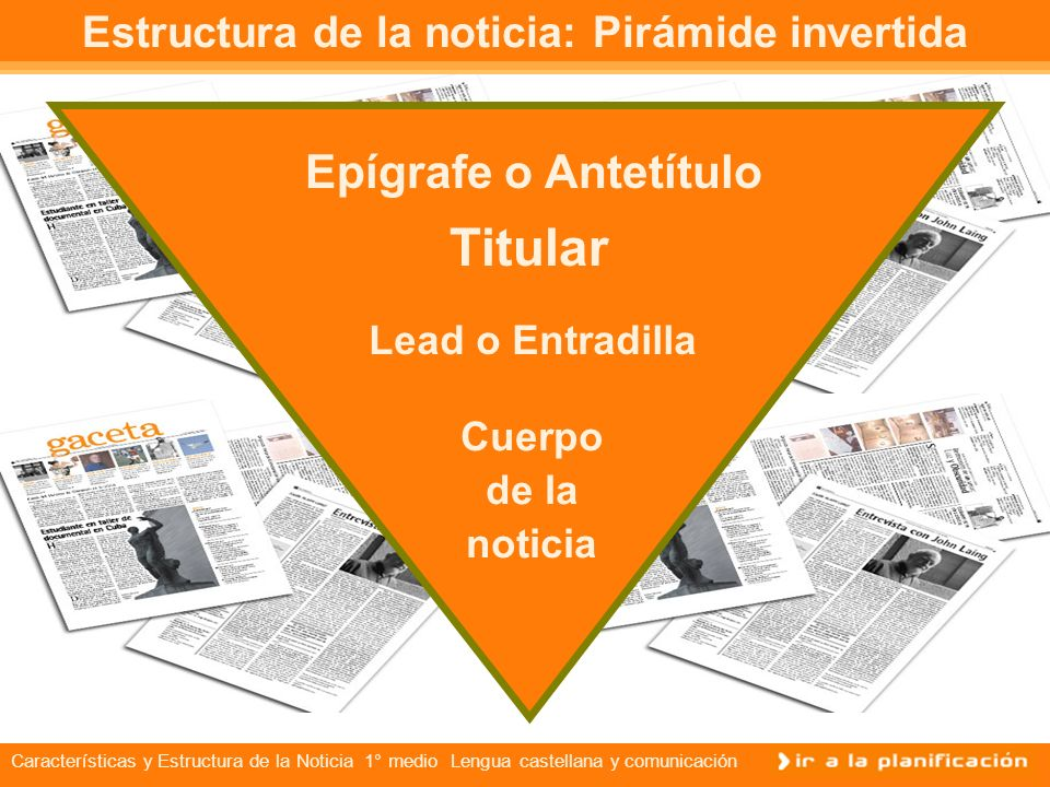Características y Estructura de la Noticia 1° medio Lengua castellana y comunicación Estructura de la noticia El cuerpo de la noticia: puede ser más o