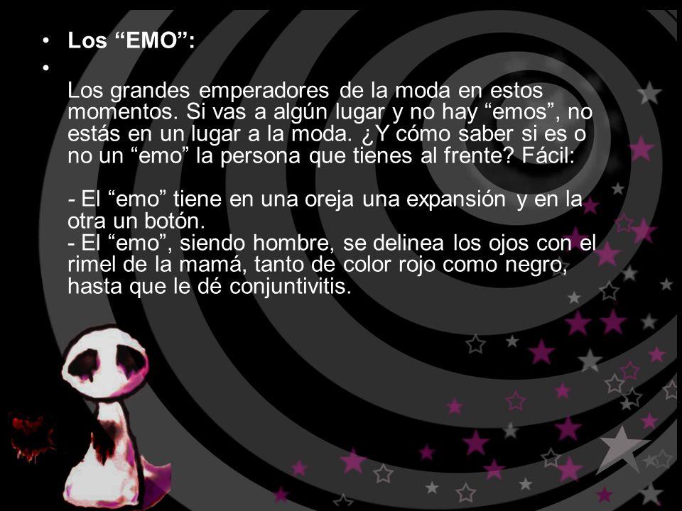 Los EMO: - El emo usa las poleras del hermano chico para verse más grande.