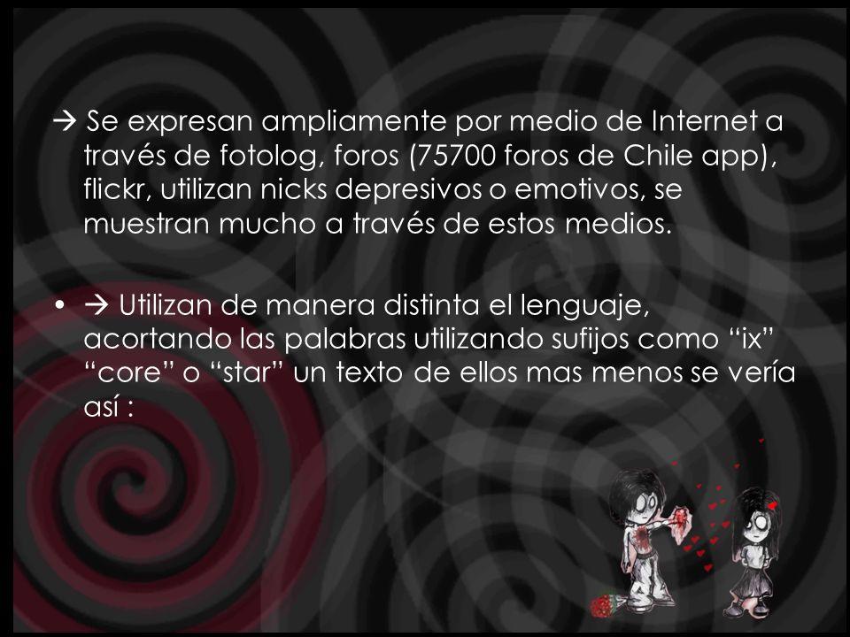Se expresan ampliamente por medio de Internet a través de fotolog, foros (75700 foros de Chile app), flickr, utilizan nicks depresivos o emotivos, se