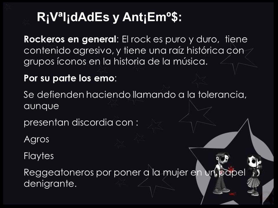 R¡Vªl¡dAdEs y Ant¡Emº$: Rockeros en general : El rock es puro y duro, tiene contenido agresivo, y tiene una raíz histórica con grupos íconos en la his