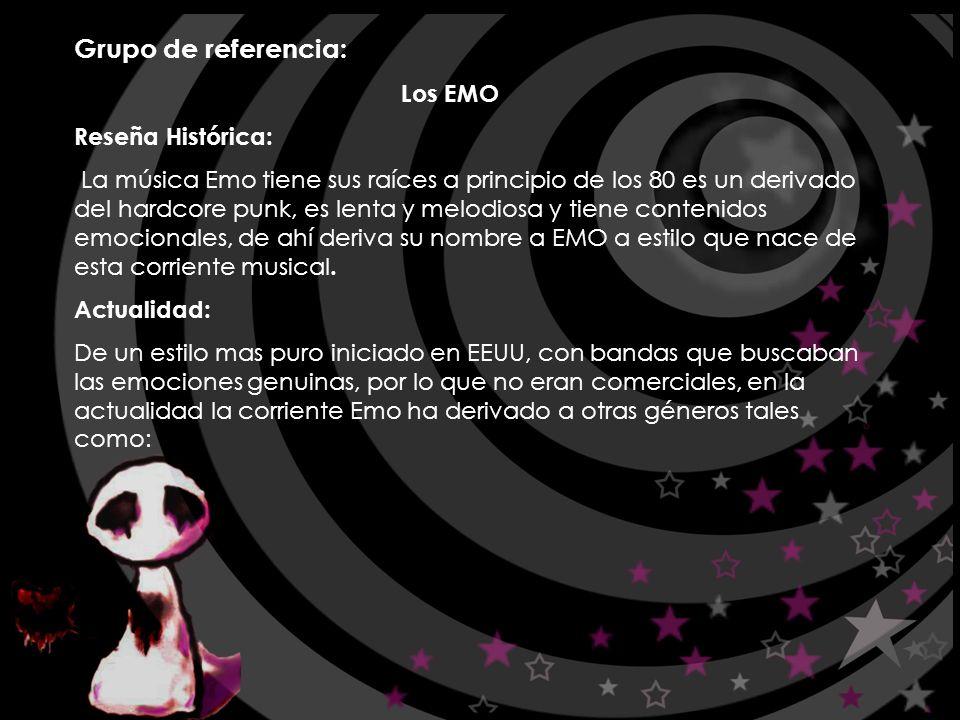 Grupo de referencia: Los EMO Reseña Histórica: La música Emo tiene sus raíces a principio de los 80 es un derivado del hardcore punk, es lenta y melod