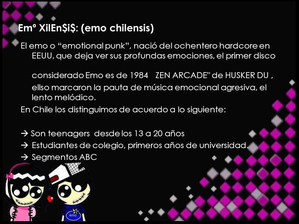 Emº XilEn$i$: (emo chilensis) El emo o emotional punk, nació del ochentero hardcore en EEUU, que deja ver sus profundas emociones, el primer disco con
