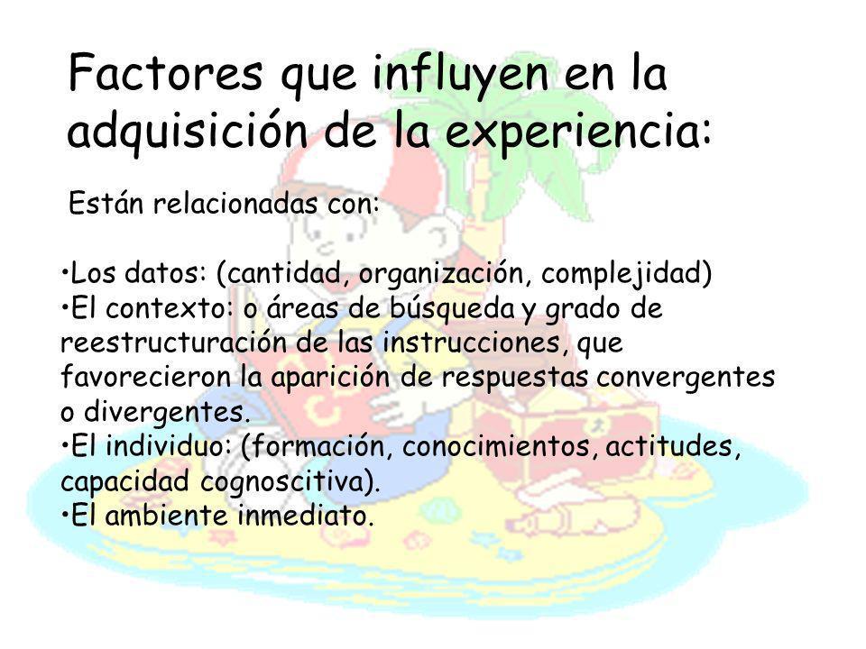 Factores que influyen en la adquisición de la experiencia: Están relacionadas con: Los datos: (cantidad, organización, complejidad) El contexto: o áre