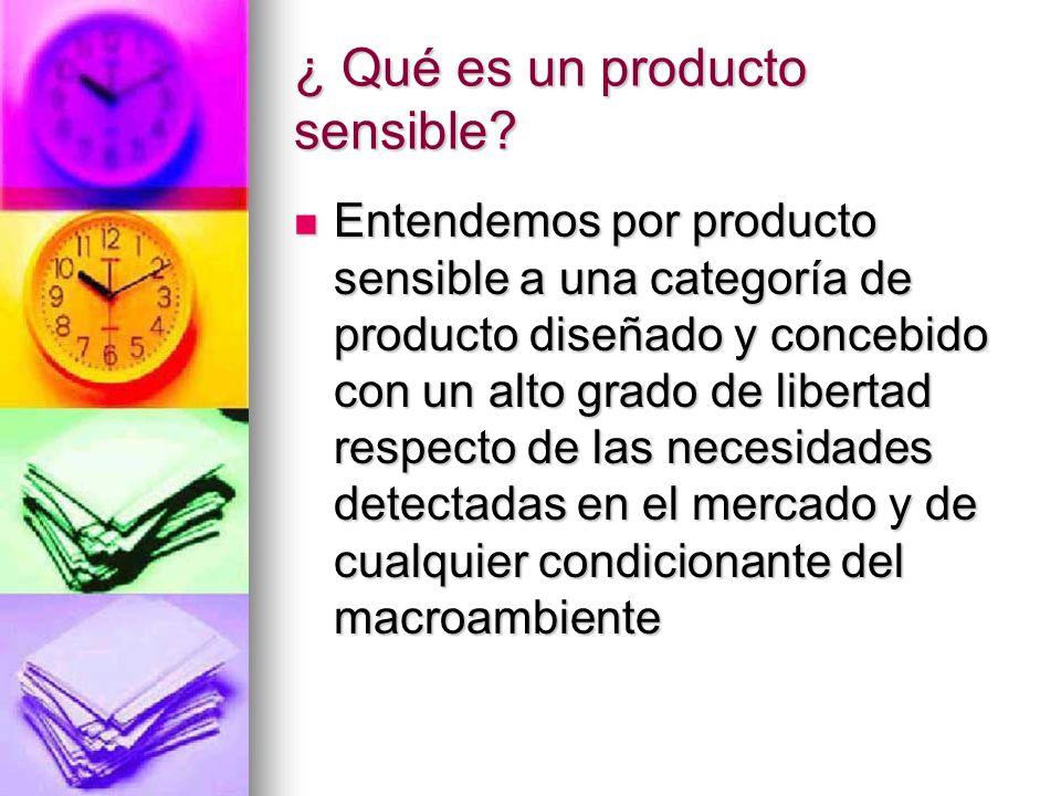 ¿ Qué es un producto sensible? Entendemos por producto sensible a una categoría de producto diseñado y concebido con un alto grado de libertad respect