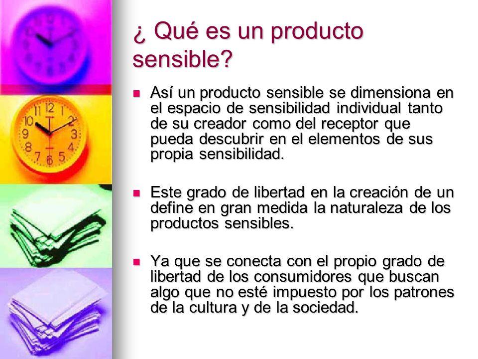 ¿ Qué es un producto sensible? Así un producto sensible se dimensiona en el espacio de sensibilidad individual tanto de su creador como del receptor q
