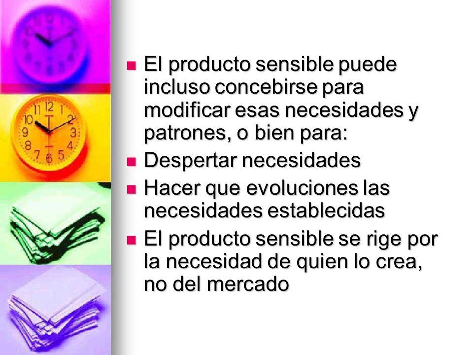 El producto sensible puede incluso concebirse para modificar esas necesidades y patrones, o bien para: El producto sensible puede incluso concebirse p