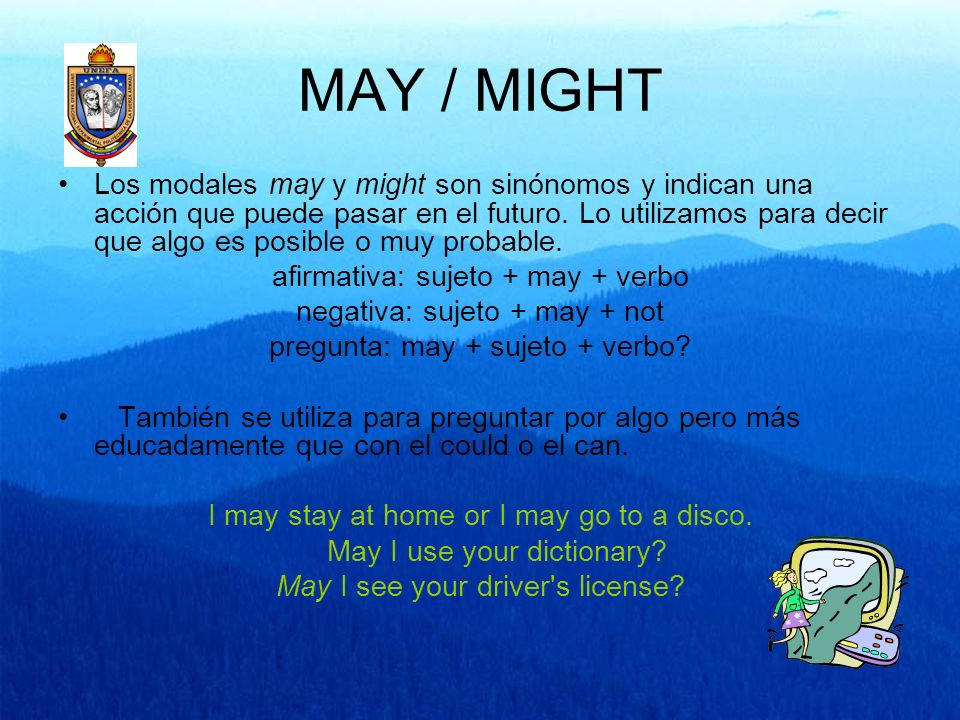 MAY / MIGHT Los modales may y might son sinónomos y indican una acción que puede pasar en el futuro. Lo utilizamos para decir que algo es posible o mu