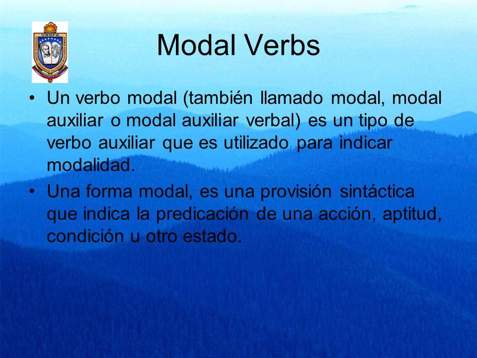 Modal Verbs Un verbo modal (también llamado modal, modal auxiliar o modal auxiliar verbal) es un tipo de verbo auxiliar que es utilizado para indicar