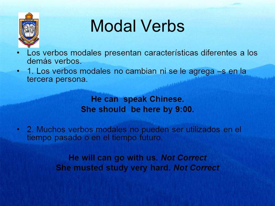 Modal Verbs En inglés, el verbo principal siempre queda en forma infinitiva sin to, excepto el modal ought.