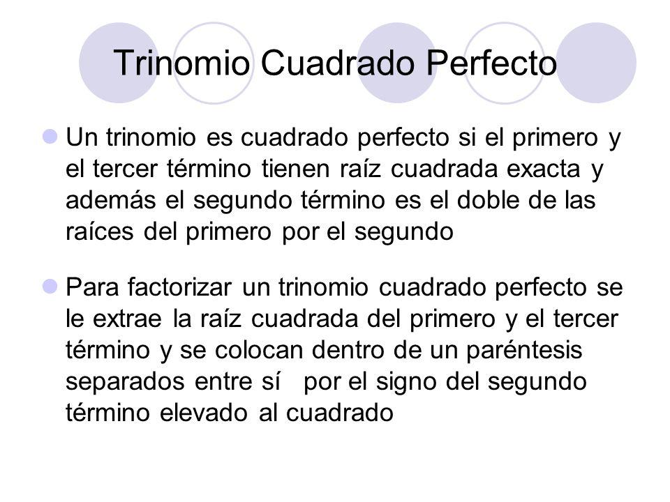 Trinomio Cuadrado Perfecto Un trinomio es cuadrado perfecto si el primero y el tercer término tienen raíz cuadrada exacta y además el segundo término