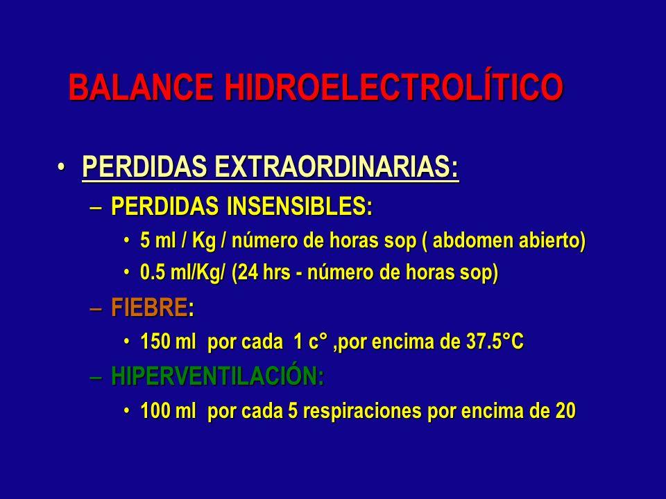 BALANCE HIDROELECTROLÍTICO PERDIDAS ORDINARIAS PERDIDAS ORDINARIAS : – PERDIDAS INSENSIBLES: 0.5 ml X peso X 24 horas. 0.5 ml X peso X 24 horas. – PER