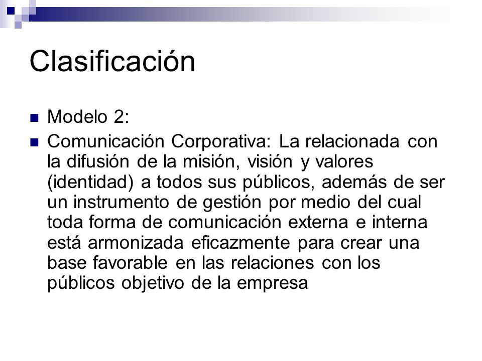 Clasificación Modelo 2: Comunicación Corporativa: La relacionada con la difusión de la misión, visión y valores (identidad) a todos sus públicos, adem