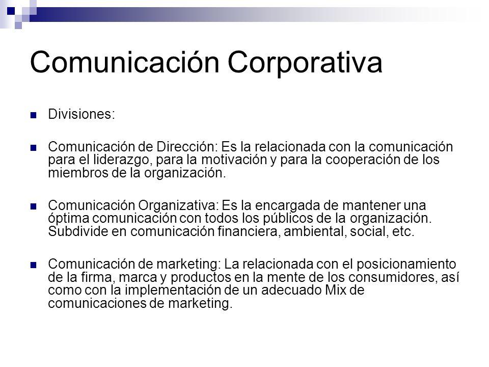 Comunicación Corporativa Divisiones: Comunicación de Dirección: Es la relacionada con la comunicación para el liderazgo, para la motivación y para la