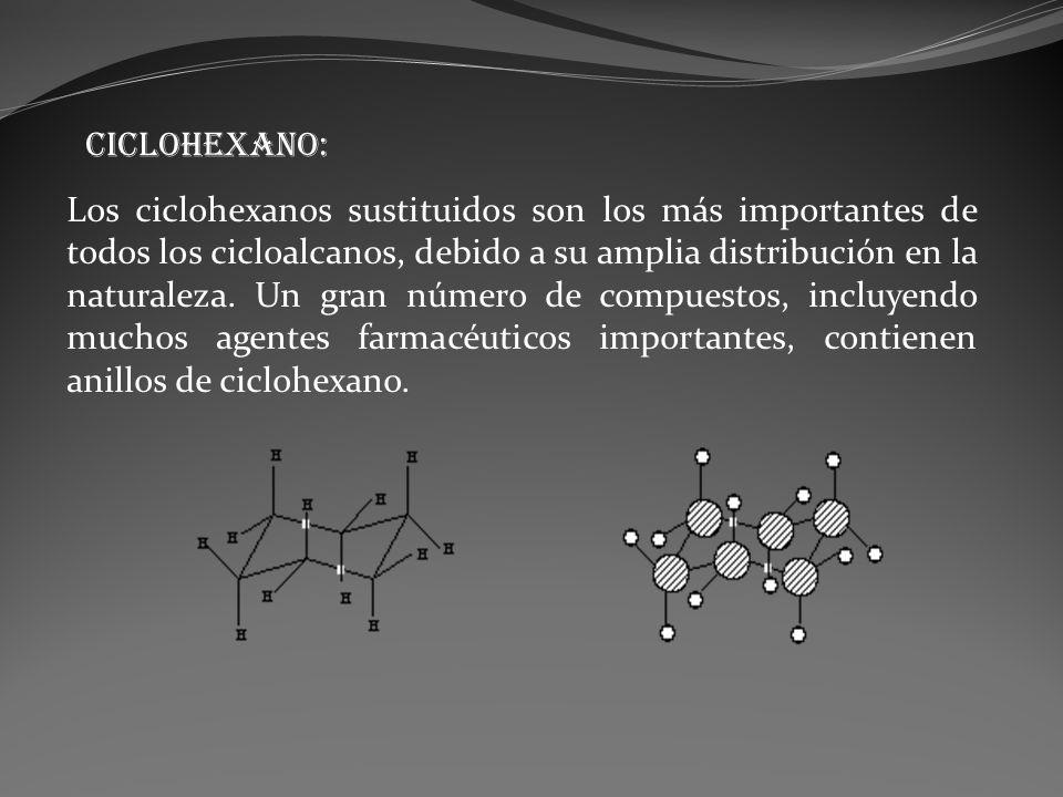 Los ciclohexanos sustituidos son los más importantes de todos los cicloalcanos, debido a su amplia distribución en la naturaleza. Un gran número de co